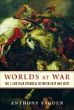 Worlds at War: The 2,500-Year Struggle Between East and West, Pagden, Anthony