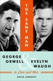 The Same Man: George Orwell and Evelyn Waugh in Love and War, Lebedoff, David