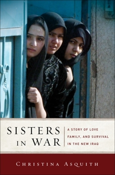 Sisters in War: A Story of Love, Family, and Survival in the New Iraq, Asquith, Christina