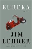 Eureka: A Novel, Lehrer, Jim