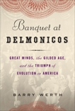 Banquet at Delmonico's: Great Minds, the Gilded Age, and the Triumph of Evolution in America, Werth, Barry