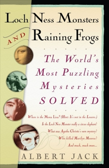 Loch Ness Monsters and Raining Frogs: The World's Most Puzzling Mysteries Solved, Jack, Albert