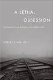 A Lethal Obsession: Anti-Semitism from Antiquity to the Global Jihad, Wistrich, Robert S.