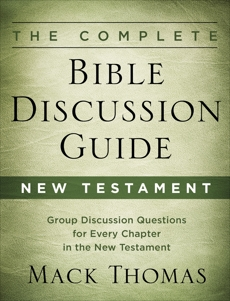 The Complete Bible Discussion Guide: New Testament, Thomas, Mack