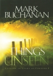 Things Unseen: Living with Eternity in Your Heart, Buchanan, Mark