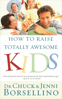 How to Raise Totally Awesome Kids, Borsellino, Chuck & Borsellino, Chuck & Borsellino, Jenni