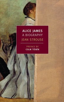 Alice James: A Biography, Strouse, Jean