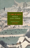 A Time of Gifts: On Foot to Constantinople: From the Hook of Holland to the Middle Danube, Leigh Fermor, Patrick