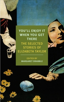 You'll Enjoy It When You Get There: The Stories of Elizabeth Taylor, Taylor, Elizabeth