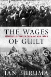 The Wages of Guilt: Memories of War in Germany and Japan, Buruma, Ian