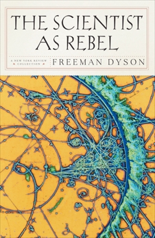 The Scientist as Rebel, Dyson, Freeman