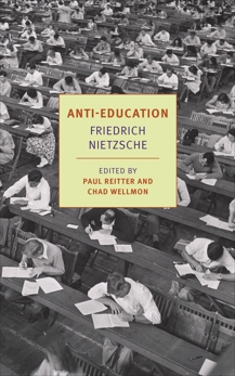 Anti-Education: On the Future of Our Educational Institutions, Nietzsche, Friedrich