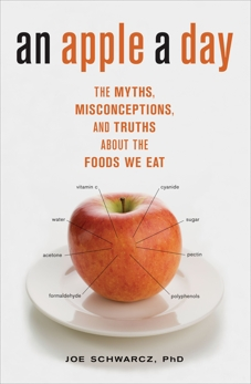 An Apple a Day: The Myths, Misconceptions, and Truths About the Foods We Eat, Schwarcz, Joe