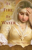 By Fire, By Water: A Novel, Kaplan, Mitchell James
