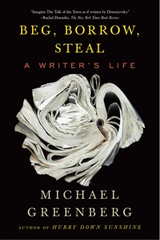 Beg, Borrow, Steal: A Writer's Life, Greenberg, Michael