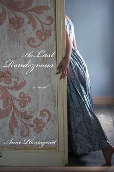 The Last Rendezvous: A Novel, Plantagenet, Anne