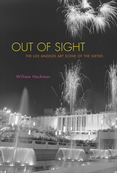 Out of Sight: The Los Angeles Art Scene of the Sixties, Hackman, William