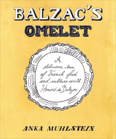 Balzac's Omelette: A Delicious Tour of French Food and Culture with Honore'de Balzac, Muhlstein, Anka