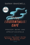 At the Existentialist Café: Freedom, Being, and Apricot Cocktails with Jean-Paul Sartre, Simone de Beauvoir, Albert Camus, Martin Heidegger, Maurice Merleau-Ponty and Others, Bakewell, Sarah