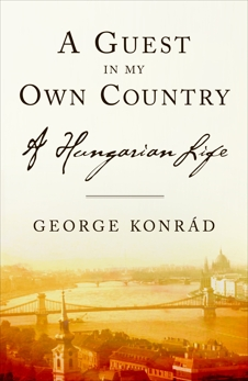 A Guest in my Own Country: A Hungarian Life, Konrad, George