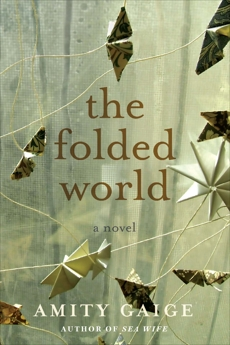 The Folded World: A Novel by the Author of Sea Wife, Gaige, Amity