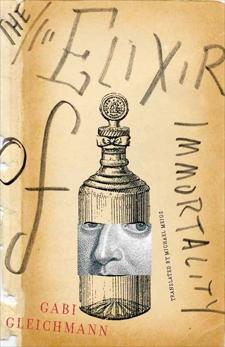 The Elixir of Immortality: A Novel, Gleichmann, Gabi