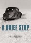 A Brief Stop On the Road From Auschwitz: A Memoir, Rosenberg, Göran