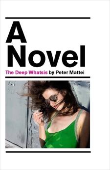 The Deep Whatsis: A Novel, Mattei, Peter
