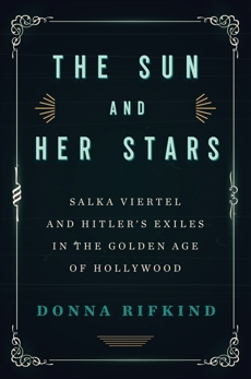 The Sun and Her Stars: Salka Viertel and Hitler's Exiles in the Golden Age of Hollywood, Rifkind, Donna
