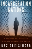 Incarceration Nations: A Journey to Justice in Prisons Around the World, Dreisinger, Baz