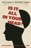 Is It All in Your Head?: True Stories of Imaginary Illness, O'Sullivan, Suzanne