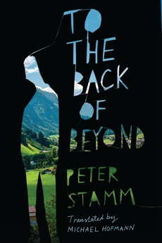 To the Back of Beyond: A Novel, Stamm, Peter