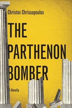 The Parthenon Bomber: A Novella, Chrissopoulos, Christos