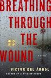 Breathing Through the Wound: A Novel, del Árbol, Víctor