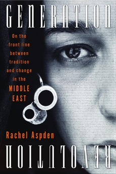 Generation Revolution: On the Front Line Between Tradition and Change in the Middle East, Aspden, Rachel