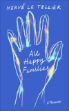All Happy Families: A Memoir, Le Tellier, Hervé