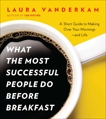 What the Most Successful People Do Before Breakfast: A Short Guide to Making Over Your Mornings--and Life (A Penguin Special from Por tfolio), Vanderkam, Laura