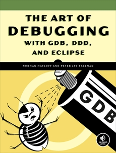 The Art of Debugging with GDB, DDD, and Eclipse, Salzman, Peter Jay & Matloff, Norman