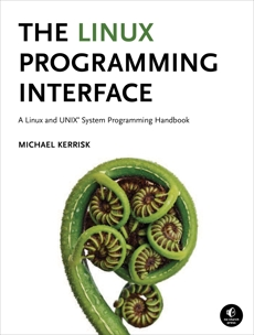 The Linux Programming Interface: A Linux and UNIX System Programming Handbook, Kerrisk, Michael