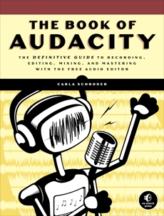 The Book of Audacity: Record, Edit, Mix, and Master with the Free Audio Editor, Schroder, Carla