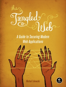 The Tangled Web: A Guide to Securing Modern Web Applications, Zalewski, Michal