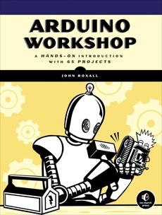 Arduino Workshop: A Hands-On Introduction with 65 Projects, Boxall, John