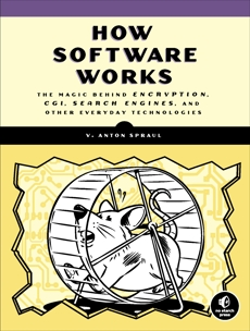 How Software Works: The Magic Behind Encryption, CGI, Search Engines, and Other Everyday Technologies, Spraul, V. Anton
