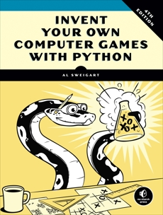 Invent Your Own Computer Games with Python, 4E, Sweigart, Al
