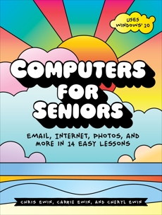 Computers for Seniors: Email, Internet, Photos, and More in 14 Easy Lessons, Ewin, Chris & Ewin, Carrie & Ewin, Cheryl