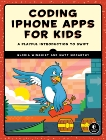 Coding iPhone Apps for Kids: A Playful Introduction to Swift, McCarthy, Matt & Winquist, Gloria