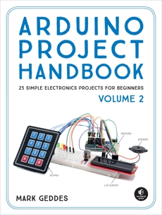 Arduino Project Handbook, Volume 2: 25 Simple Electronics Projects for Beginners, Geddes, Mark