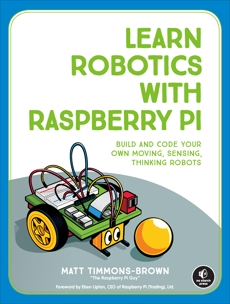 Learn Robotics with Raspberry Pi: Build and Code Your Own Moving, Sensing, Thinking Robots, Timmons-Brown, Matt