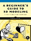A Beginner's Guide to 3D Modeling: A Guide to Autodesk Fusion 360, Coward, Cameron