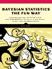 Bayesian Statistics the Fun Way: Understanding Statistics and Probability with Star Wars, LEGO, and Rubber Ducks, Kurt, Will